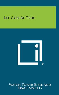 Let God Be True - Watch Tower Bible and Tract Society