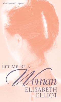 Let Me Be a Woman - Elliot, Elisabeth