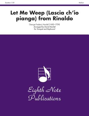 Let Me Weep (Lascia Ch?io Pianga) (from Rinaldo): Part(s) - Handel, George Frideric (Composer), and Marlatt, David (Composer)
