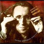 Let No One Deceive You: Songs of Bertolt Brecht