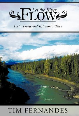 Let the River Flow: Poetic Praise and Testimonial Tales - Fernandes, Tim