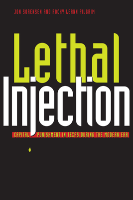 Lethal Injection: Capital Punishment in Texas During the Modern Era - Sorensen, Jon, and Pilgrim, Rocky Leann, and Mandery, Evan J (Foreword by)