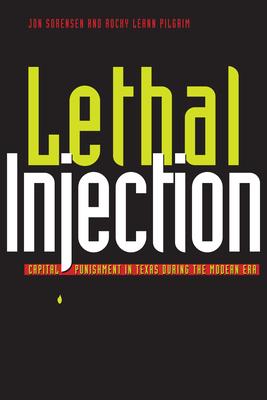 Lethal Injection: Capital Punishment in Texas During the Modern Era - Sorensen, Jon
