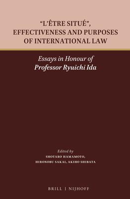 """L'etre Situe,"" Effectiveness and Purposes of International Law: Essays in Honour of Professor Ryuichi Ida - Hamamoto, Shotaro (Editor)"