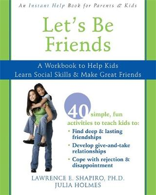 Let's Be Friends: A Workbook to Help Kids Learn Social Skills & Make Great Friends - Shapiro, Lawrence E, Dr., PhD