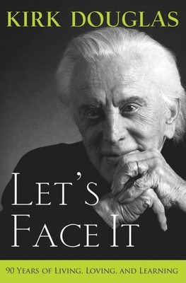 Let's Face It: 90 Years of Living, Loving, and Learning - Douglas, Kirk
