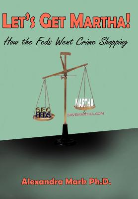 Let's Get Martha!: How the Feds Went Crime Shopping - Mark, Alexandra