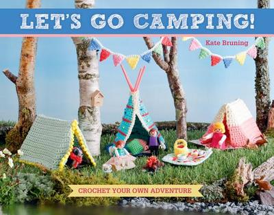 Let's Go Camping!: Crochet Your Own Adventure - Bruning, Kate
