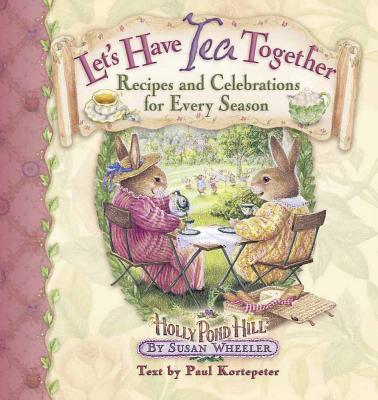 Let's Have Tea Together: Recipes and Celebrations for Every Season - Wheeler, Susan