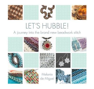 Let's Hubble!: A journey into the brand new beadwork stitch - Miguel, Melanie de