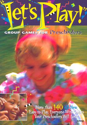 Let's Play!:: Group Games for Preschoolers - Group, and Group Publishing, and Publishing, Group