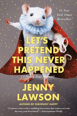 Let's Pretend This Never Happened: A Mostly True Memoir - Lawson, Jenny