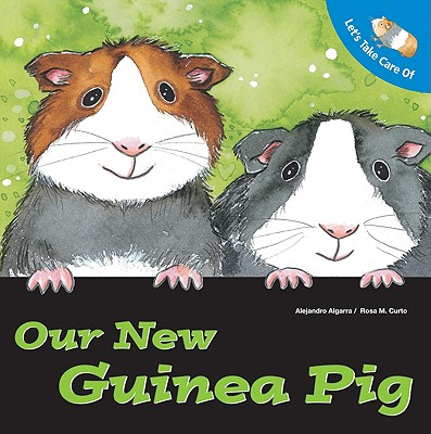 Let's Take Care of Our New Guinea Pig - Algarra, Alejandro, and Curto, Rosa Maria (Illustrator), and Hopwood, Sally-Ann (Translated by)