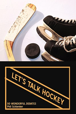 Let's Talk Hockey: 50 Wonderful Debates - Schlenker, Phil