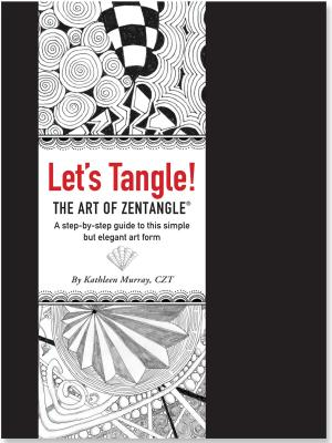 Let's Tangle! the Art of Zentangle: A Step-By-Step Guide to This Simple But Elegant Art Form - Murray, Kathleen
