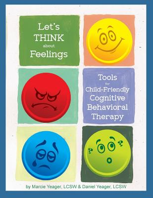 Let's Think about Feelings: Tools for Child-Friendly CBT - Yeager Lcsw, Marcie, and Yeager Lcsw, Daniel