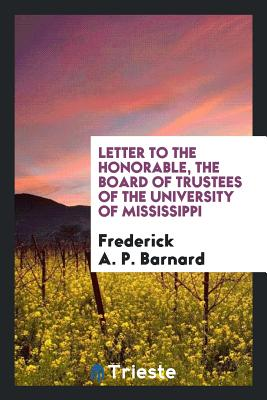 Letter to the Honorable, the Board of Trustees of the University of Mississippi - Barnard, Frederick a P