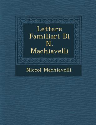 Lettere Familiari Di N. Machiavelli - Machiavelli, Niccol�