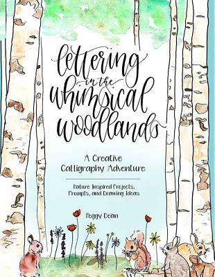 Lettering in the Whimsical Woodlands: A Creative Calligraphy Adventure--Nature-Inspired Projects, Prompts and Drawing Ideas - Dean, Peggy