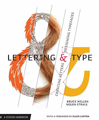 Lettering & Type: Creating Letters and Designing Typefaces - Willen, Bruce, and Strals, Nolen, and Lupton, Ellen (Foreword by)