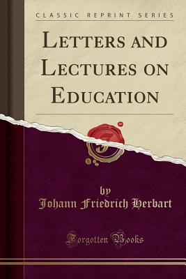 Letters and Lectures on Education (Classic Reprint) - Herbart, Johann Friedrich