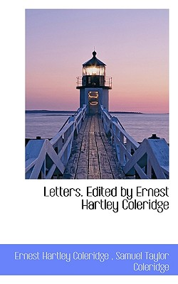 Letters. Edited by Ernest Hartley Coleridge - Coleridge, Ernest Hartley, and Coleridge, Samuel Taylor