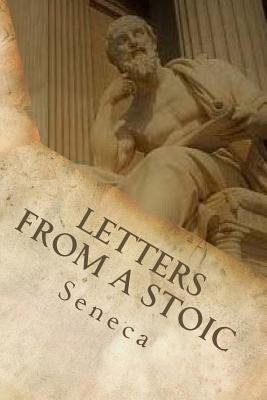 Letters from a Stoic - Seneca, Lucius Annaeus, and Gummere, Richard (Translated by)
