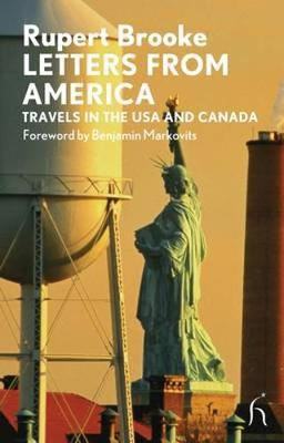 Letters from America: Travels in the USA and Canada - Brooke, Rupert, and Markovits, Benjamin (Foreword by)