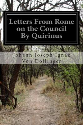 Letters from Rome on the Council by Quirinus - Dollinger, Johann Joseph Ignaz Von