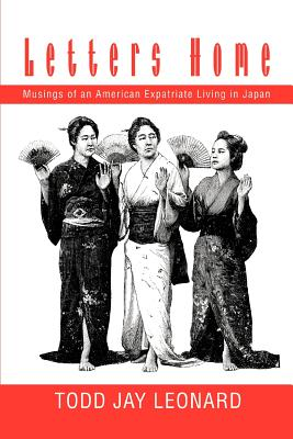 Letters Home: Musings of an American Expatriate Living in Japan - Leonard, Todd Jay