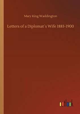 Letters of a Diplomat´s Wife 1883-1900 - Waddington, Mary King