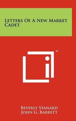 Letters of a New Market Cadet - Stanard, Beverly, and Barrett, John G (Editor), and Turner Jr, Robert K (Editor)