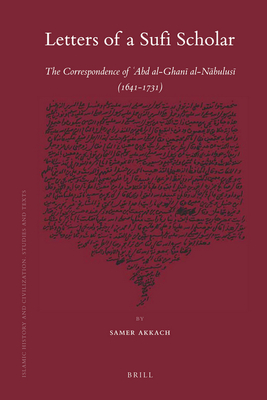 Letters of a Sufi Scholar: The Correspondence of 'Abd Al-Ghani Al-Nabulusi (1641-1731) - Akkach, Samer