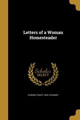 Letters of a Woman Homesteader - Stewart, Elinore Pruitt 1878-