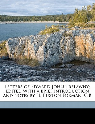 Letters of Edward John Trelawny; Edited with a Brief Introduction and Notes by H. Buxton Forman, C.B - Trelawny, Edward John, and Forman, H Buxton 1842