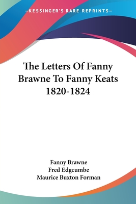 Letters of Fanny Brawne to Fanny Keats, 1820-1824 - Brawne, Fanny, and Edgcumbe, Fred