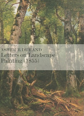 Letters on Landscape, Paintings (1855): Asher B. Duran - Gallati, Barbara Dayer