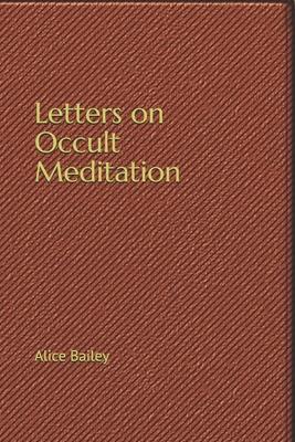 Letters on Occult Meditation - Bailey, Alice Ann