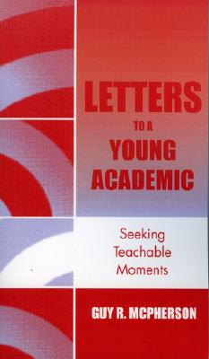Letters to a Young Academic: Seeking Teachable Moments - McPherson, Guy R