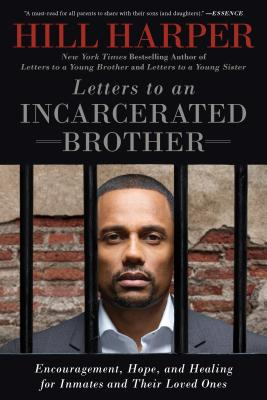 Letters to an Incarcerated Brother: Encouragement, Hope, and Healing for Inmates and Their Loved Ones - Harper, Hill