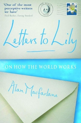 Letters to Lily: On How the World Works - MacFarlane, Alan