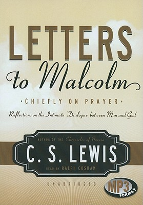 Letters to Malcolm: Chiefly on Prayer: Reflections on the Intimate Dialogue Between Man and God - Lewis, C S, and Cosham, Ralph (Read by)