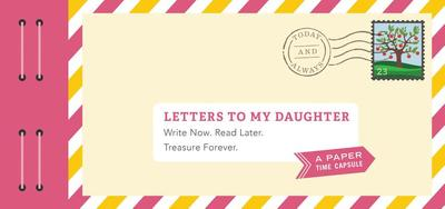 Letters to My Daughter: Write Now. Read Later. Treasure Forever. - Redmond, Lea