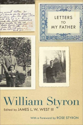 Letters to My Father - Styron, William, and West, James L W III (Editor), and Styron, Rose (Foreword by)