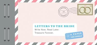 Letters to the Bride: Write Now. Read Later. Treasure Forever. - Redmond, Lea