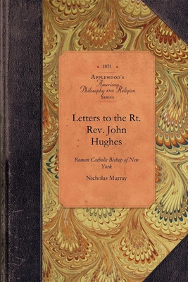 Letters to the Rt. REV. John Hughes, ROM - Murray, Nicholas