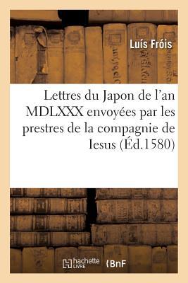 Lettres Du Japon de L'An MDLXXX Envoyees Par Les Prestres de la Compagnie de Iesus - Frois-L