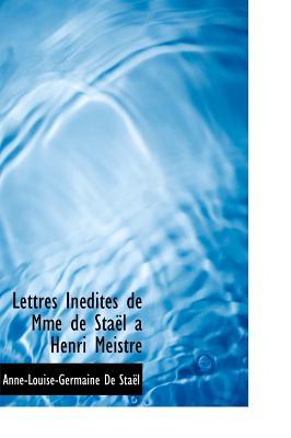 Lettres in Dites de Mme de Sta L a Henri Meistre - Stal, Anne Louise Germaine
