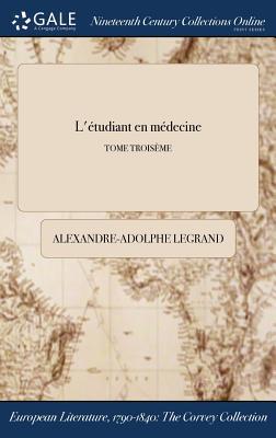 L'Etudiant En Medecine; Tome Troiseme - Legrand, Alexandre-Adolphe