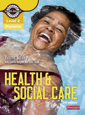 Level 2 Health and Social Care Diploma: Candidate Book 3rd edition - Nolan, Yvonne, and Burgess, Colette, and Shaw, Colin